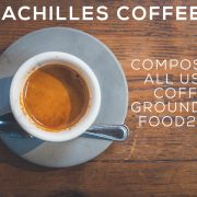 Achilles-Coffee-Roasters-San-Diego-Food2Soil-Compost-Blog